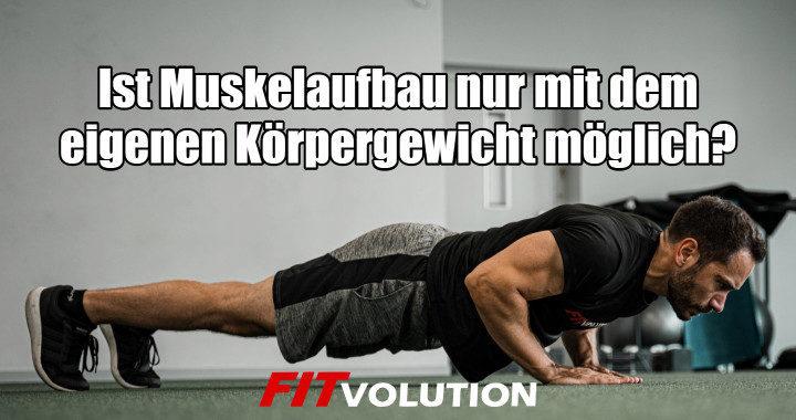 Ist effektiver Muskelaufbau mit dem eigenen Körpergewicht ohne Geräte und Gewichte möglich?