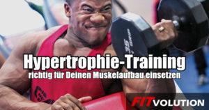 Hypertrophie-Training richtig für Deinen Muskelaufbau einsetzen