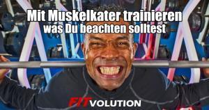 Mit Muskelkater trainieren - was Du beim Training mit Muskelkater beachten solltest