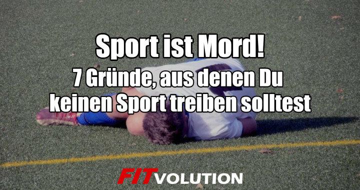 Sport ist Mord 7 Gründe, aus denen Du keinen Sport treiben solltest