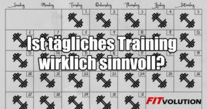 Tägliches Training - jeden Tag Krafttraining - ist das sinnvoll jeden Tag zu trainieren?