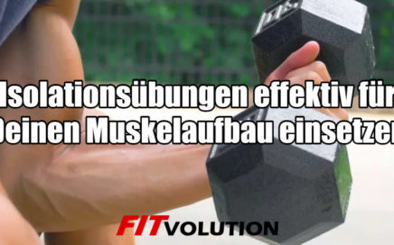 Isolationsübungen effektiv für Deinen Muskelaufbau einsetzen - darauf kommt es an