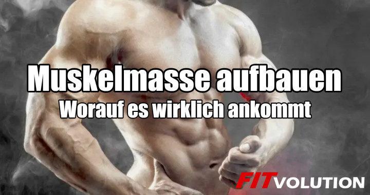Muskelmasse aufbauen - Worauf es beim Muskelaufbau wirklich ankommt