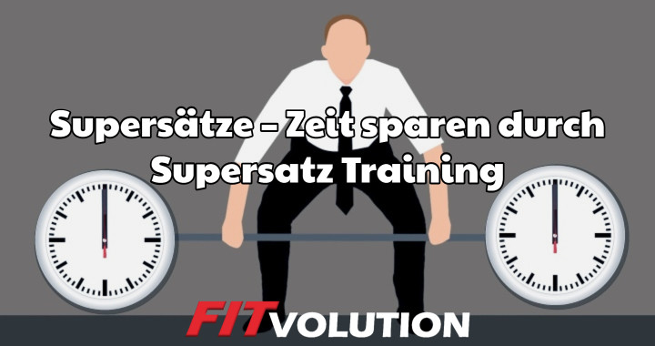 Supersätze – Zeit sparen durch Supersatz Training