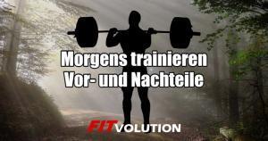 Morgens trainieren - Vor- und Nachteile