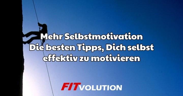 Mehr Selbstmotivation - die besten Tipps Dich selbst effektiv zu motivieren
