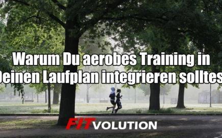 Warum Du aerobes Training in Deinen Laufplan integrieren solltest