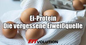 Ei-Protein – Die vergessene Eiweißquelle im Vergleich