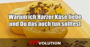 Harzer Käse bzw. Harzer Roller ist eins der besten Fitness Lebensmittel schlechthin