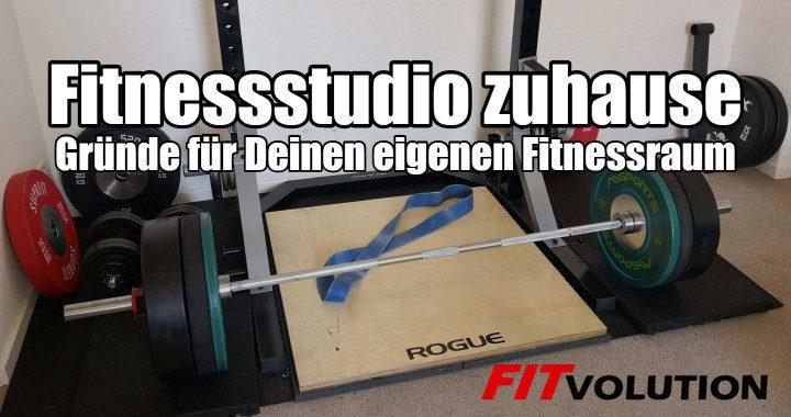 Fitnessstudio zuhause - 7 gute Gründe für einen eigenen Fitnessraum
