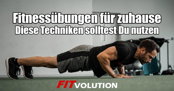 Fitnessübungen für zuhause - Diese Techniken solltest Du nutzen - Fitvolution