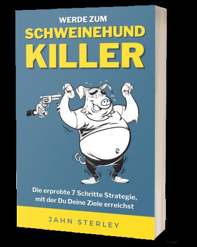 Werde zum Schweinehund-Killer das Buch das Dir hilft endlich Deine Ziele zu erreichen