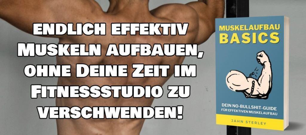 Muskelaufbau-Basics - Endlich effektiv Muskeln aufbauen, ohne Deine Zeit im Fitnessstudio zu verschwenden
